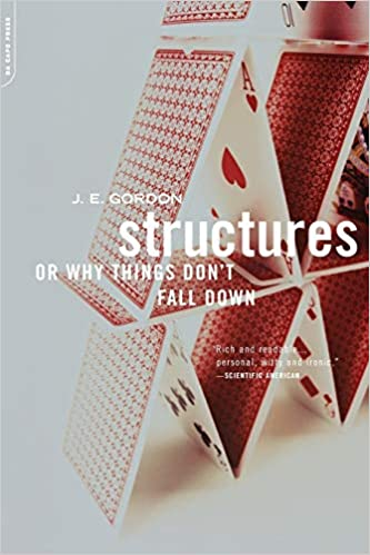 Structures: Or Why Things Don't Fall Down by J.E Gordon