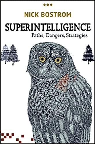 Superintelligence: Paths, Dangers, Strategies by Nick Bostrom