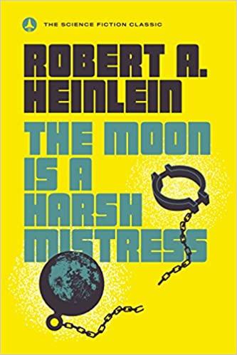 The Moon Is a Harsh Mistress by Robert Heinlein