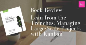 Book Review: Lean from the Trenches: Managing Large-Scale Projects with Kanban