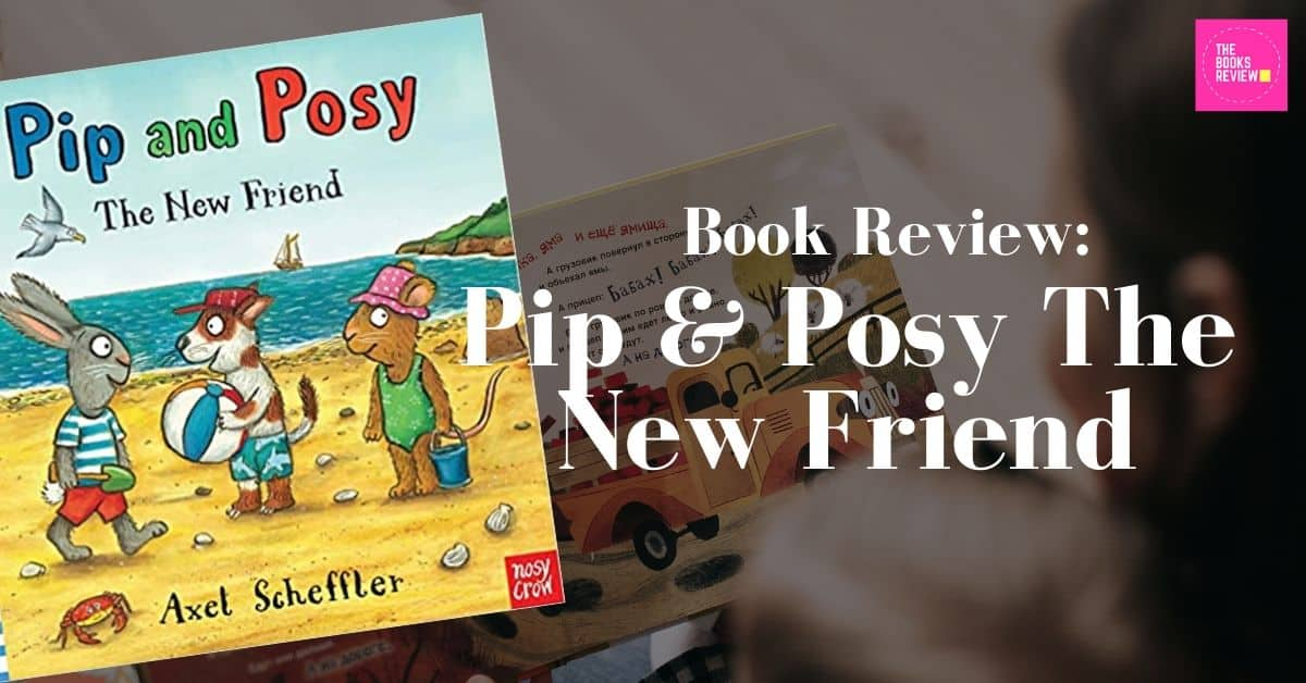 Book Review: Pip & Posy The New Friend